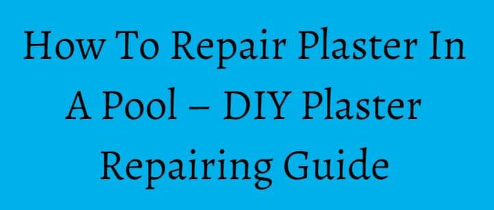 How To Repair Plaster In A Pool
