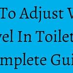 How To Adjust Water Level In Toilet? A Complete Guide
