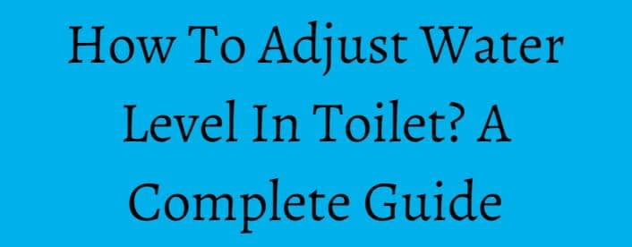 How To Adjust Water Level In Toilet