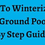 How To Winterize An Above Ground Pool? Step By Step Guide