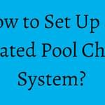 How to Set Up an Automated Pool Chemical System?