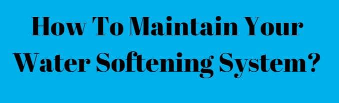 How To Maintain Your Water Softening System.