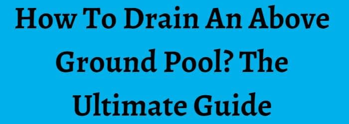 How To Drain An Above Ground Pool