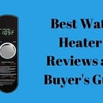 Best Water Heaters 2022 - Reviews and Buyer's Guide